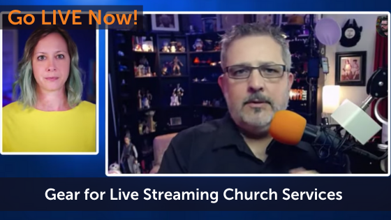 Gear for Live Streaming Church Services Online