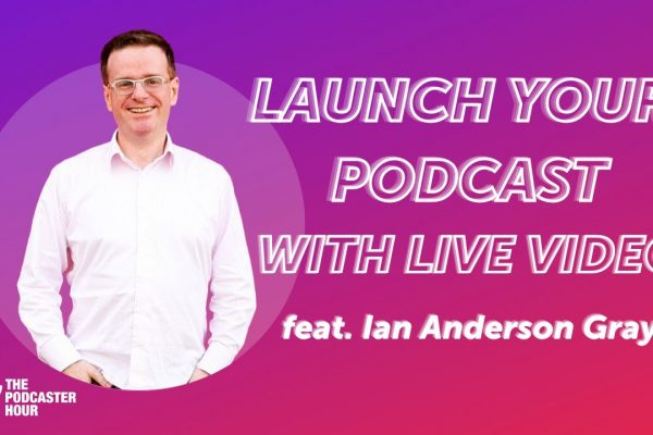 How to Launch a Podcast from Live Videos