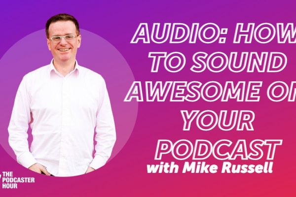 How to Sound Awesome on Your Podcasts with Mike Russell