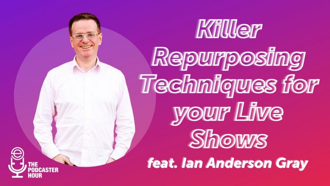 Killer Repurposing Techniques for your Live Shows