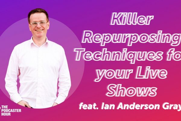 Killer Repurposing Techniques for your Live Shows