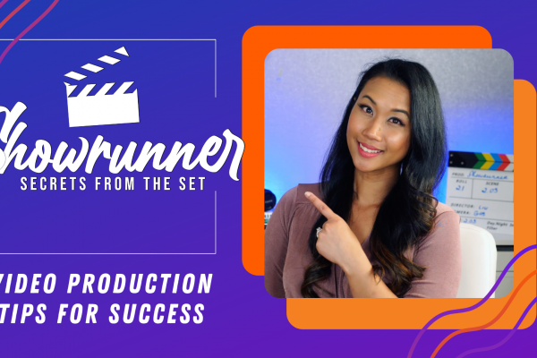 Top 7 Video Production Tips from Showrunner